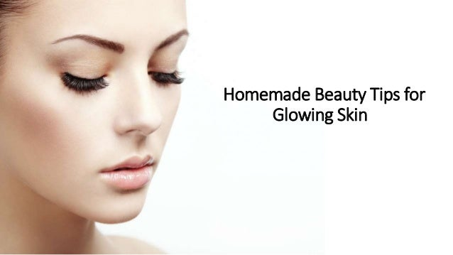Natural Beauty Tips For Glowing: Homemade Beauty Tips For Glowing Skin