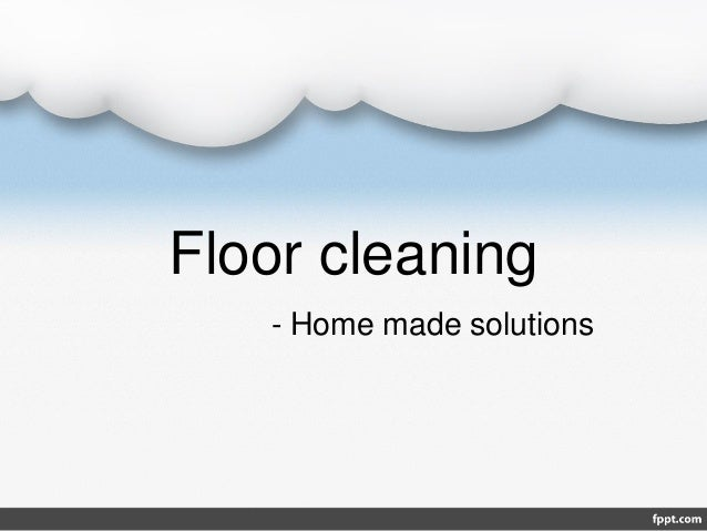 Floor cleaning- Home made solutions
