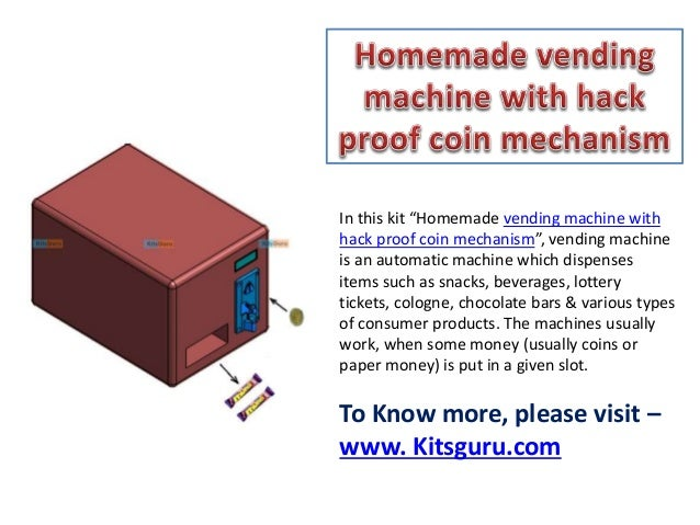 Homemade vending machine with hack proof coin mechanism