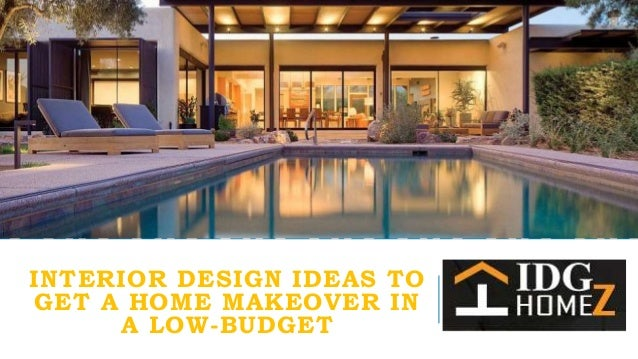 Interior Design Ideas To Get A Home Makeover In A Low Budget