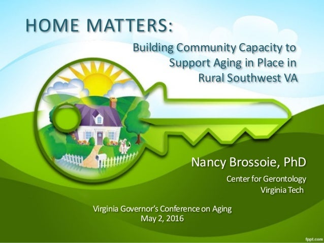 Home Matters: Building Community Capacity to Support Aging in Place in Rural Southwest VA  Nancy Brossoie, PhD Centerfo...