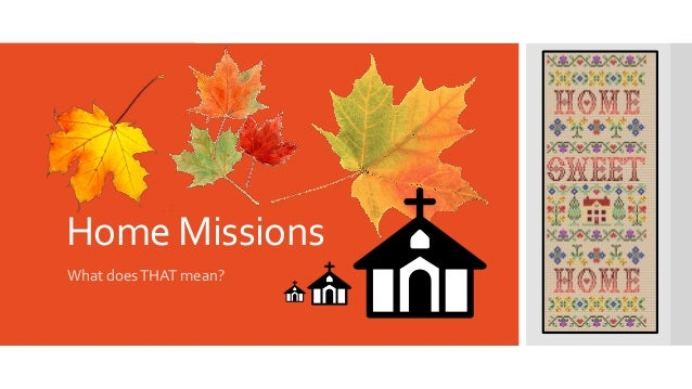 Home Missions What doesTHAT mean?