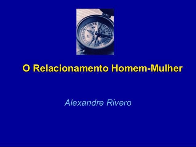 O Relacionamento Homem-MulherO Relacionamento Homem-Mulher Alexandre Rivero