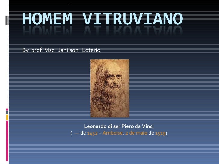 By  prof. Msc.  Janilson  Loterio Leonardo di ser Piero da Vinci   (    ? 15 de abril  de  1452  –  Amboise ,  2 de maio  ...
