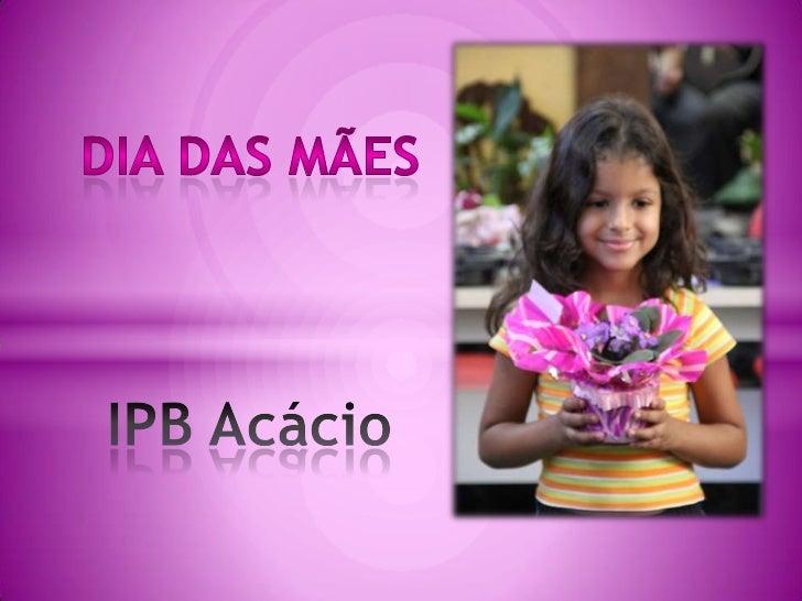 Dia das Mães<br />IPB Acácio<br />