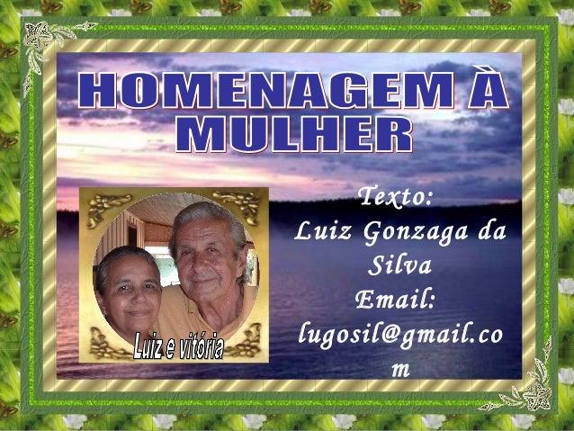 Texto:Luiz Gonzaga daSilvaEmail:lugosil@gmail.com