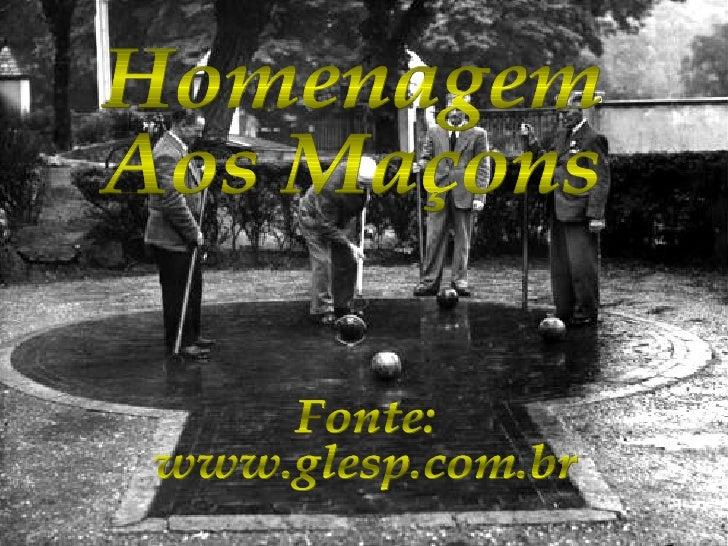 Homenagem  Aos Maçons Fonte:  www.glesp.com.br
