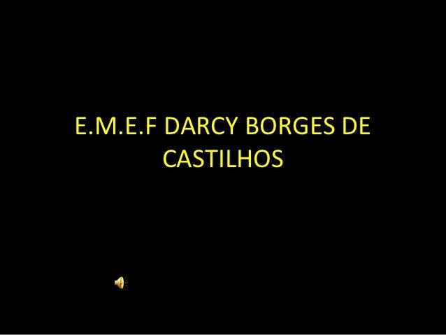 E.M.E.F DARCY BORGES DE        CASTILHOS