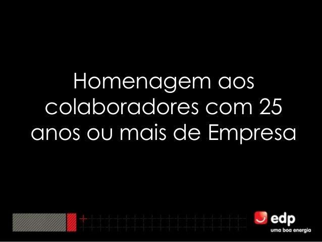Homenagem aos colaboradores com 25 anos ou mais de Empresa<br />