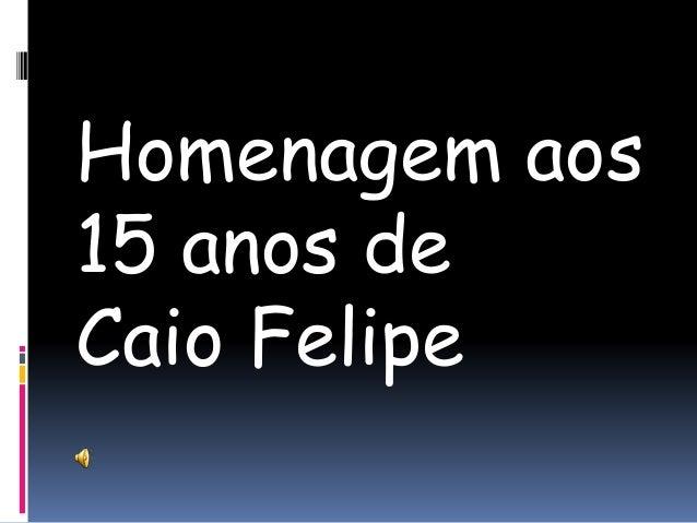 Homenagem aos 15 anos de Caio Felipe