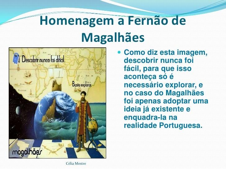 Homenagem a Fernão de      Magalhães                    Como diz esta imagem,                    descobrir nunca foi     ...