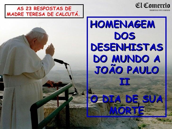 HOMENAGEM  DOS  DESENHISTAS DO MUNDO A JOÃO PAULO II  O DIA DE SUA MORTE AS 23 RESPOSTAS DE MADRE TERESA DE CALCUTÁ.