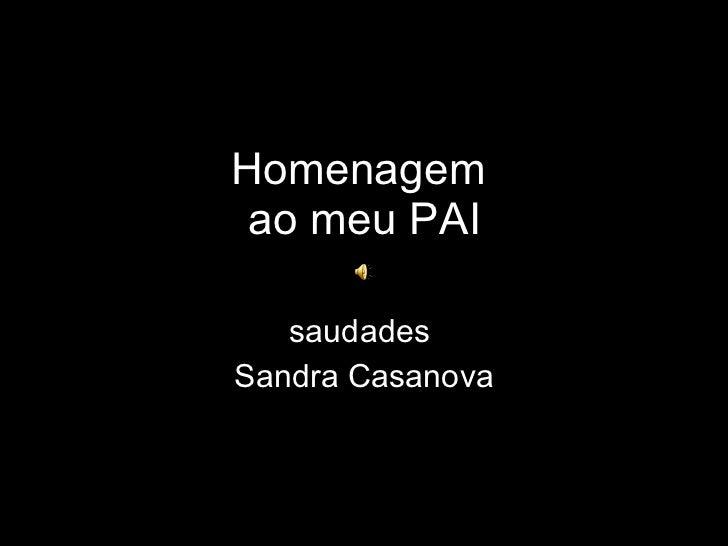 Homenagem  ao meu PAI saudades  Sandra Casanova