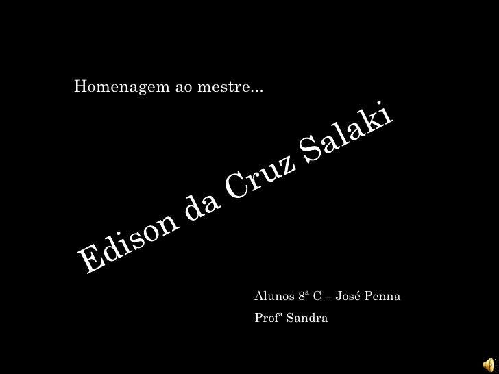 Homenagem ao mestre...                         Alunos 8ª C – José Penna                     Profª Sandra