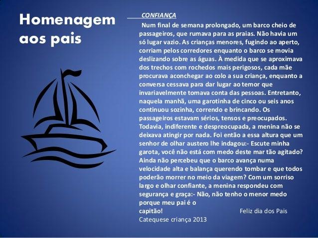 Homenagem aos pais CONFIANÇA Num final de semana prolongado, um barco cheio de passageiros, que rumava para as praias. Não...