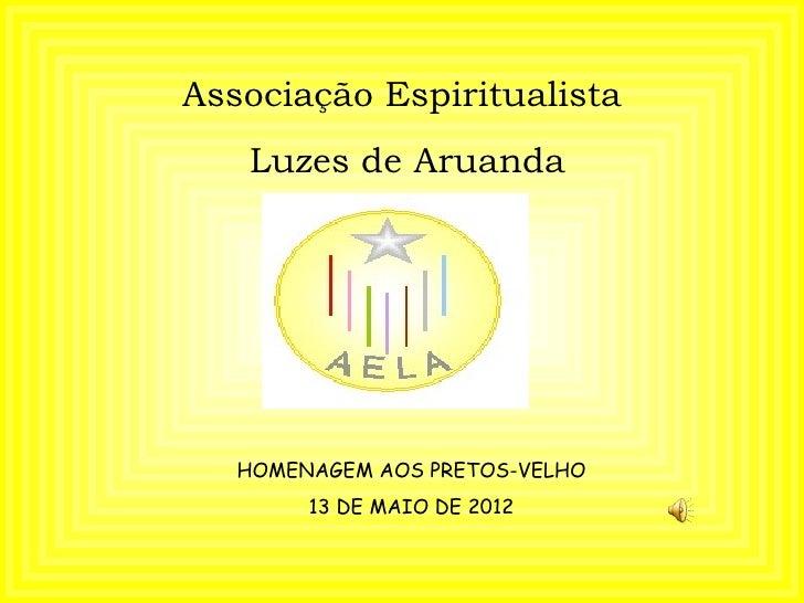 Associação Espiritualista   Luzes de Aruanda   HOMENAGEM AOS PRETOS-VELHO        13 DE MAIO DE 2012