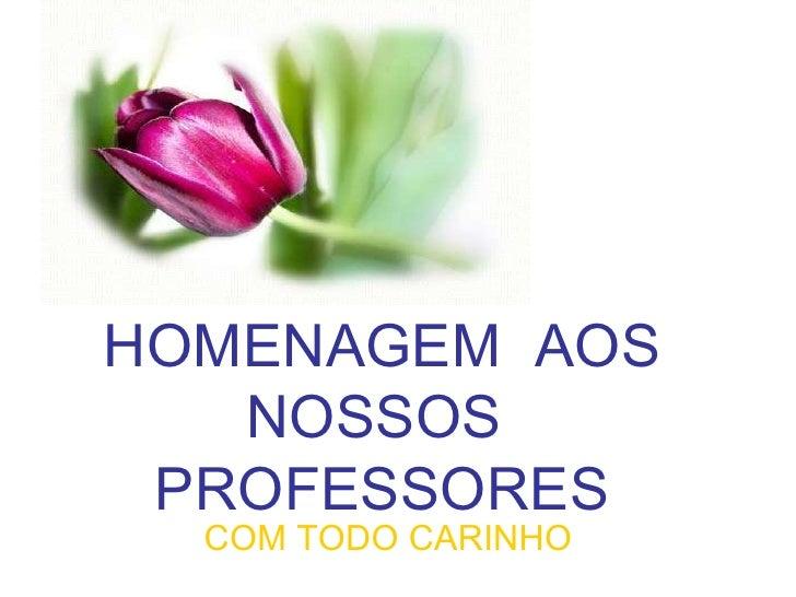 HOMENAGEM  AOS NOSSOS  PROFESSORES COM TODO CARINHO