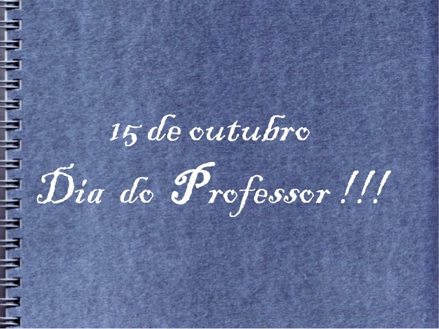 15 de outubro Dia do Professor !!!