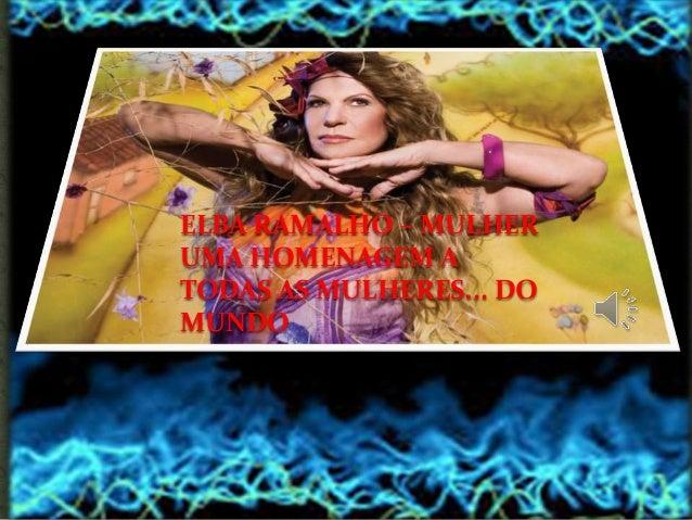 ELBA RAMALHO – MULHER UMA HOMENAGEM A TODAS AS MULHERES... DO MUNDO