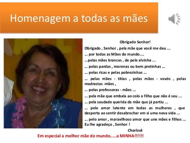 Homenagem a todas as mãesObrigado Senhor!Obrigado , Senhor , pela mãe que você me deu ...... por todas as Mães do mundo......