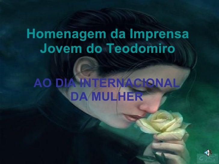 Homenagem da Imprensa Jovem do Teodomiro AO DIA INTERNACIONAL DA MULHER