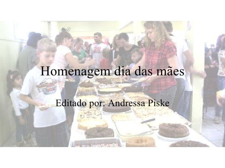 Homenagem dia das mães  Editado por: Andressa Piske