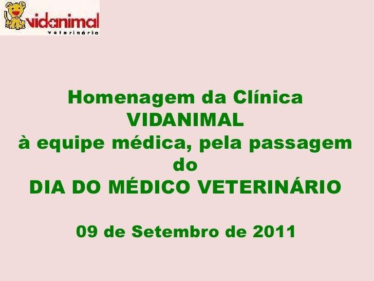 Homenagem da Clínica VIDANIMAL <br />à equipe médica, pela passagem do <br />DIA DO MÉDICO VETERINÁRIO<br />09 de Setembro...