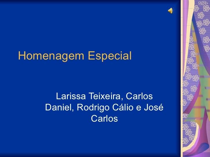 Homenagem Especial Larissa Teixeira, Carlos Daniel, Rodrigo Cálio e José Carlos