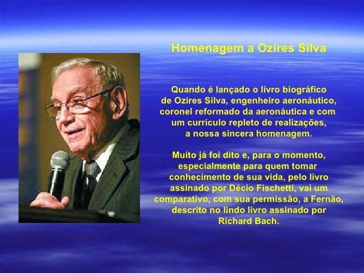 Homenagem a Ozires Silva Quando é lançado o livro biográfico de Ozires Silva, engenheiro aeronáutico, coronel reformado da...