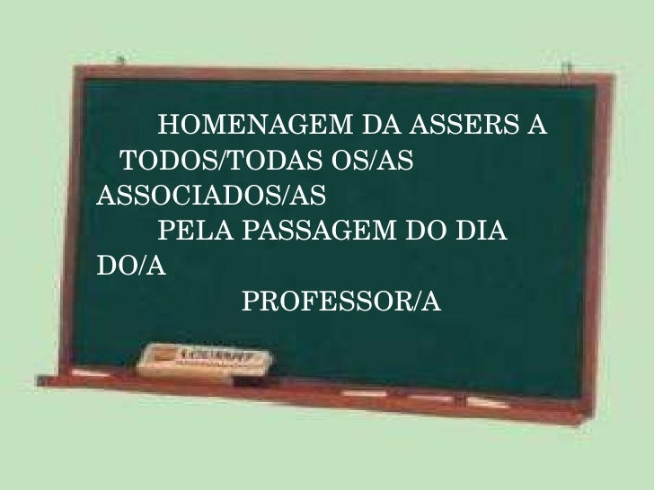 HOMENAGEM DA ASSERS A   TODOS/TODAS OS/AS  ASSOCIADOS/AS   PELA PASSAGEM DO DIA DO/A   PROFESSOR/A
