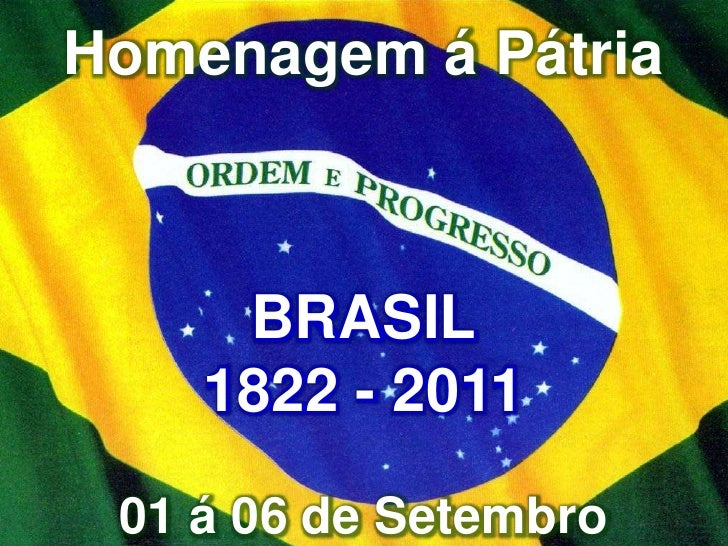 Homenagem á Pátria<br />BRASIL<br />1822 - 2011<br />01 á 06 de Setembro<br />
