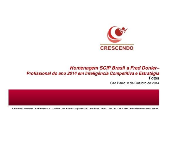 Homenagem SCIP Brasil a Fred Donier–  Profissional do ano 2014 em Inteligência Competitiva e Estratégia  Fotos  São Paulo,...
