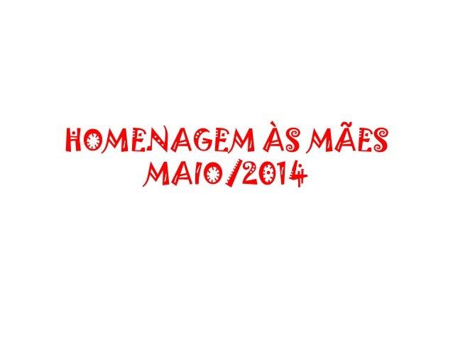 HOMENAGEM ÀS MÃES MAIO/2014