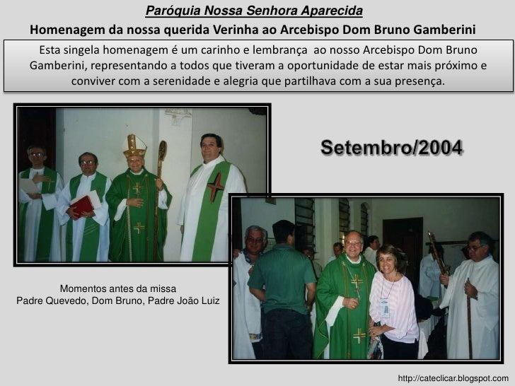 Paróquia Nossa Senhora Aparecida<br />Homenagem da nossa querida Verinha ao Arcebispo Dom Bruno Gamberini<br />Esta singel...