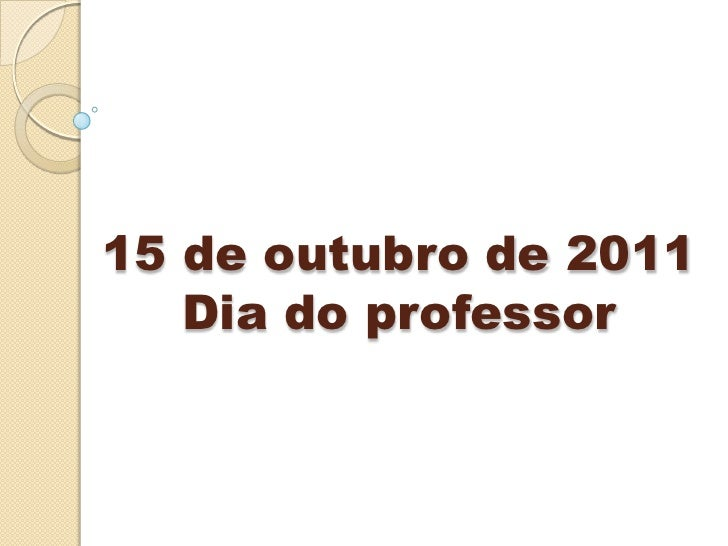 15 de outubro de 2011   Dia do professor