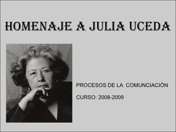 HOMENAJE A JULIA UCEDA PROCESOS DE LA  COMUNCIACIÓN CURSO: 2008-2009