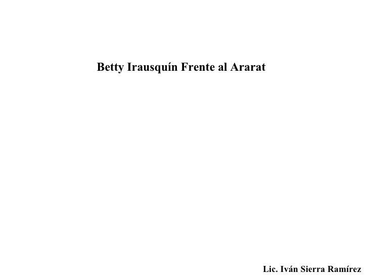 Betty Irausquín Frente al Ararat Lic. Iván Sierra Ramírez