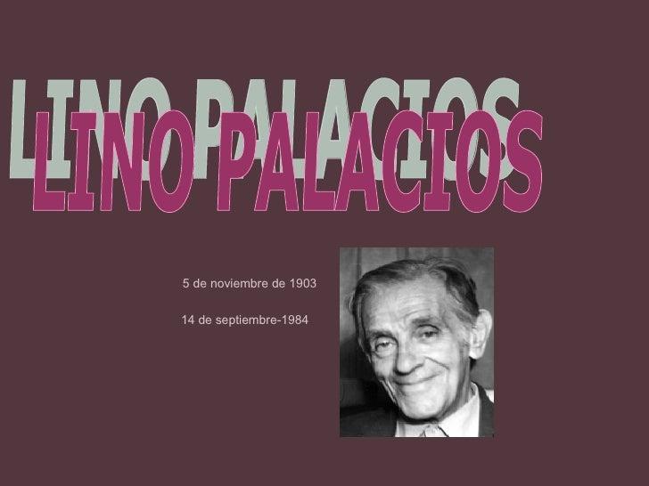 LINO PALACIOS  5 de noviembre de 1903   14 de septiembre-1984