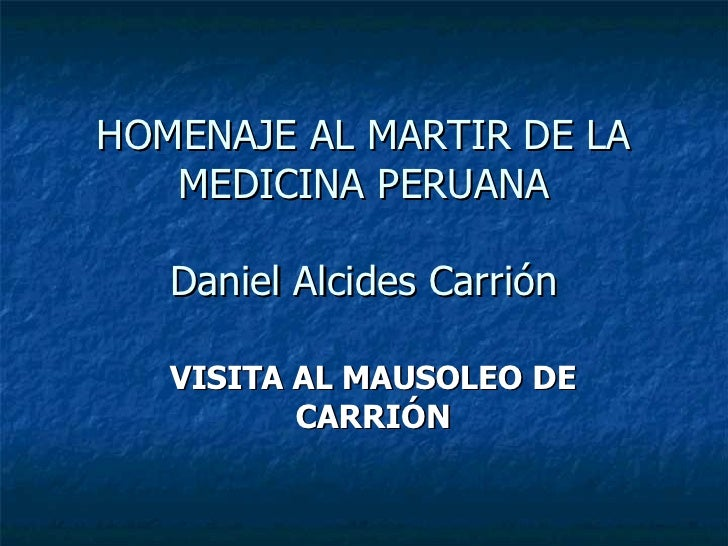 HOMENAJE AL MARTIR DE LA MEDICINA PERUANA Daniel Alcides Carrión VISITA AL MAUSOLEO DE CARRIÓN