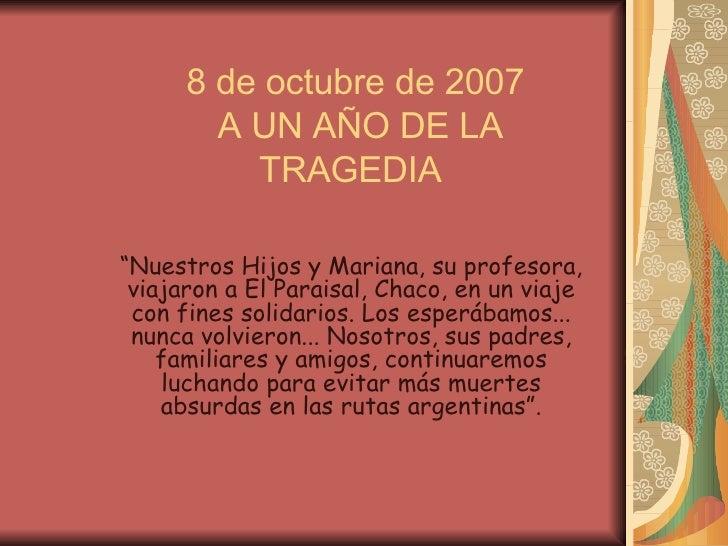 """8 de octubre de 2007  A UN AÑO DE LA TRAGEDIA  """" Nuestros Hijos y Mariana, su profesora, viajaron a El Paraisal, Chaco, en..."""
