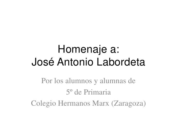 Homenaje a:José Antonio Labordeta<br />Por los alumnos y alumnas de <br />5º de Primaria<br />Colegio Hermanos Marx (Zarag...