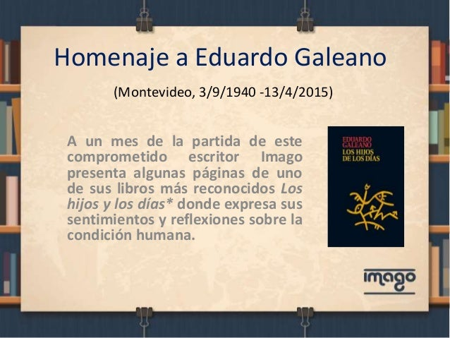Homenaje a Eduardo Galeano (Montevideo, 3/9/1940 -13/4/2015) A un mes de la partida de este comprometido escritor Imago pr...