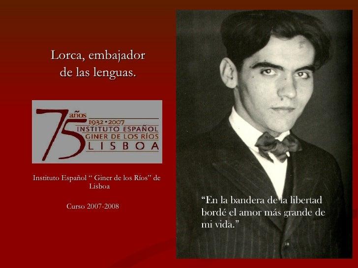 """<ul><li>Lorca, embajador </li></ul><ul><li>de las lenguas. </li></ul><ul><li>Instituto Español """" Giner de los Ríos"""" de Lis..."""