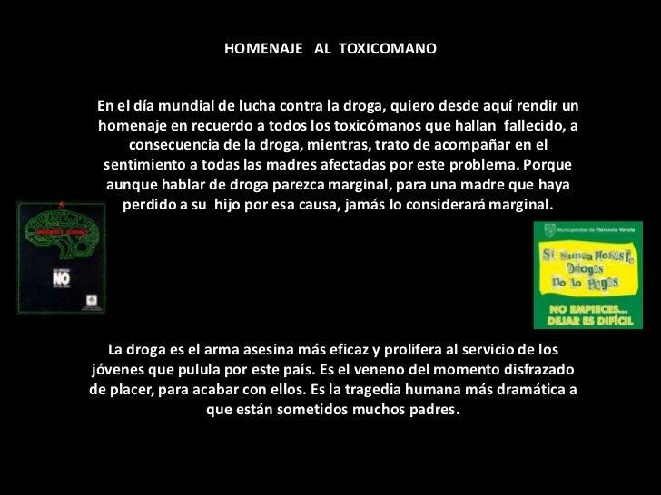 HOMENAJE   AL  TOXICOMANO <br />En el día mundial de lucha contra la droga, quiero desde aquí rendir un homenaje en recuer...