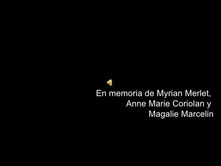 En memoria de Myrian Merlet,  Anne Marie Coriolan y  Magalie Marcelin