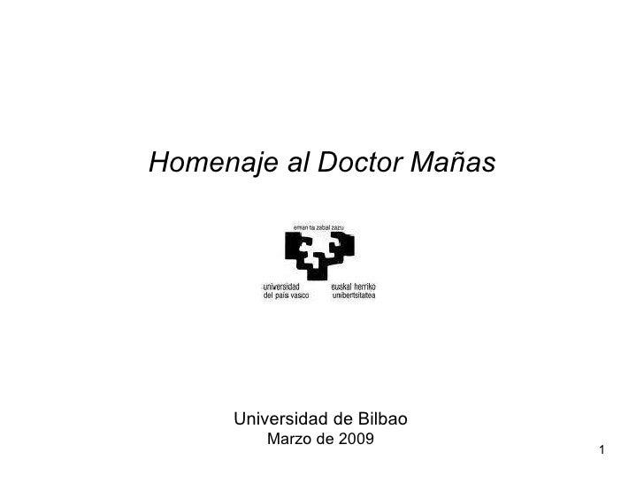<ul><li>Homenaje al Doctor Mañas </li></ul>Universidad de Bilbao Marzo de 2009