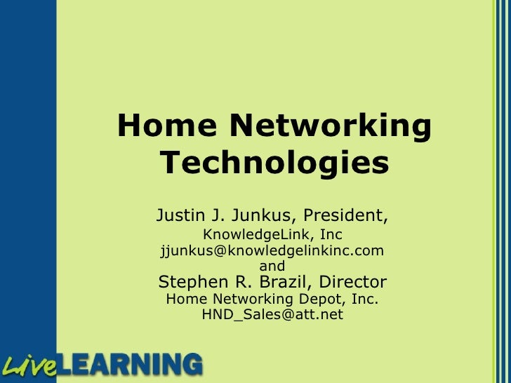 Home Networking Technologies Justin J. Junkus, President,   KnowledgeLink, Inc [email_address] and Stephen R. Brazil, Dire...