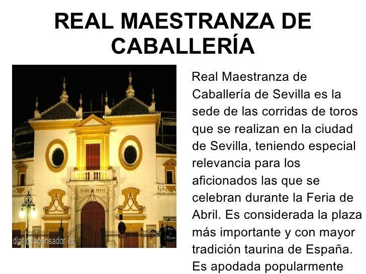 REAL MAESTRANZA DE CABALLERÍA <ul><li>Real Maestranza de Caballería de Sevilla es la sede de las corridas de toros que se ...