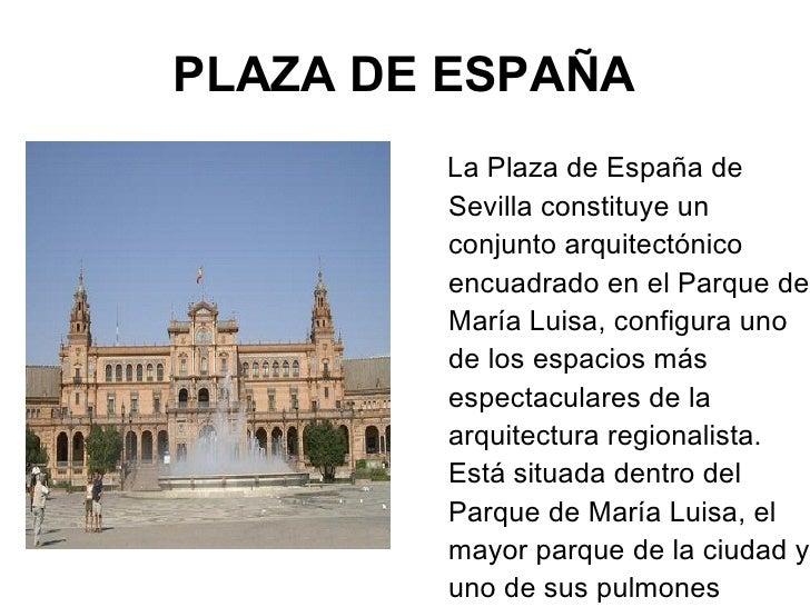 PLAZA DE ESPAÑA <ul><li>La Plaza de España de Sevilla constituye un conjunto arquitectónico encuadrado en el Parque de Mar...