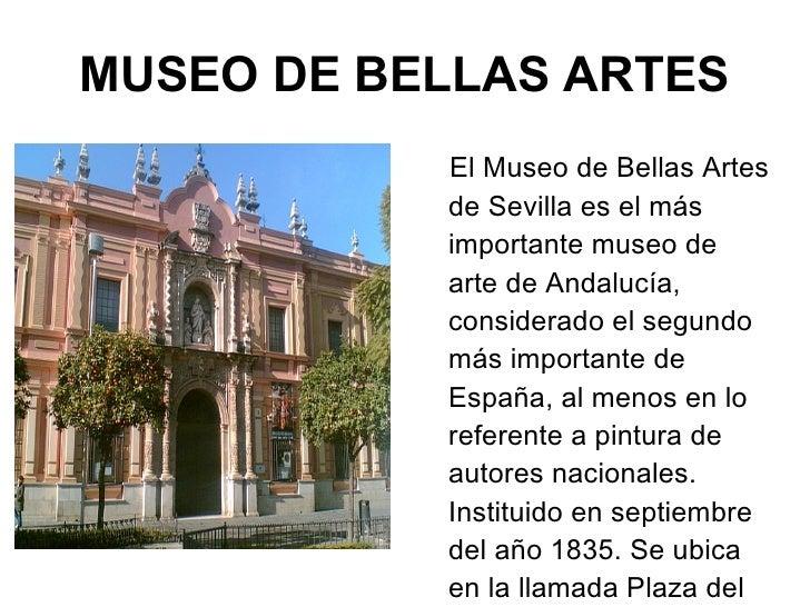 MUSEO DE BELLAS ARTES <ul><li>El Museo de Bellas Artes de Sevilla es el más importante museo de arte de Andalucía, conside...